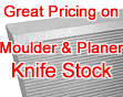 Great Pricing on Moulder & Planer Knife Stock!